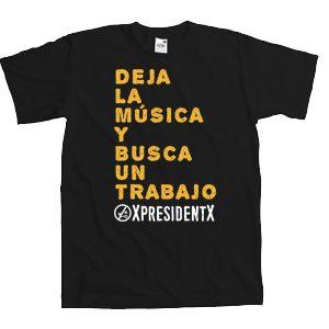 XpresidentX Camiseta deja la musica y busca un trabajo